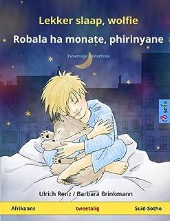 Lekker slaap, wolfie - Robala ha monate, phirinyane (Afrikaans - Suid-Sotho): Tweetalige kinderboek