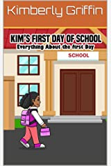 Kim's First Day Of School Everything about the first' Day Kindle Edition