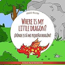 Where Is My Little Dragon? - ¿Dónde está mi pequeña dragón?: Bilingual Children's Picture Book Spanish English (Where is...? - ¿Dónde está...? 2)