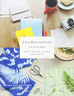 A Year Between Friends: 3191 Miles Apart: Crafts, Recipes, Letters, and Stories