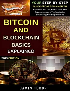 Bitcoin And Blockchain Basics Explained: Your Step-By-Step Guide From Beginner To Expert In Bitcoin, Blockchain And Cryptocurrency Technologies (Investing For Beginners)