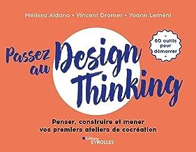 Livres Passez au design thinking: Penser, construire et mener nos premiers ateliers de cocréation PDF