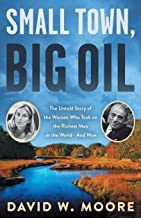 Small Town, Big Oil: The Untold Story of the Women Who Took on the Richest Man in the World―And Won