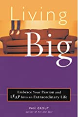 Living Big: Embrace Your Passion and Leap Into an Extraordinary Life Kindle Edition