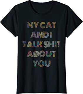Womens My Cat And I Talk Shit About You T-Shirt