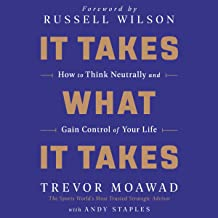 It Takes What It Takes: How to Think Neutrally and Gain Control of Your Life Book PDF