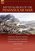 Battles & Sieges of the Peninsular War: Corunna, Busaco, Albuera, Ciudad Rodrigo, Badajos, Salamanca, San Sebastian & Others (Regiments & Campaigns)