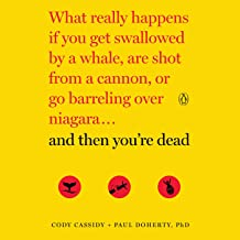 And Then You're Dead: What Really Happens If You Get Swallowed by a Whale, Are Shot from a Cannon, or Go Barreling over Ni...