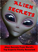 Alien Secrets: Scientists, Government Officials, Military Officers and other Experts Reveal What they Know About Aliens!: Is this the long-awaited-for DISCLOSURE? (Blue Planet Project Book 15)