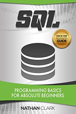 SQL: Programming Basics for Absolute Beginners (Step-By-Step SQL Book 1)