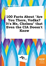 100 Facts about Are You There, Vodka? It's Me, Chelsea That Even the CIA Doesn't Know