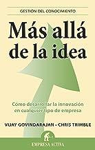 Más allá de la idea: Como desarrollar la innovación en cualquier tipo de empresa (Gestión del conocimiento) (Spanish Edition)