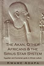 The Akan, Other Africans and The Sirius Star System: Egyptian and Sumerian gods in African culture