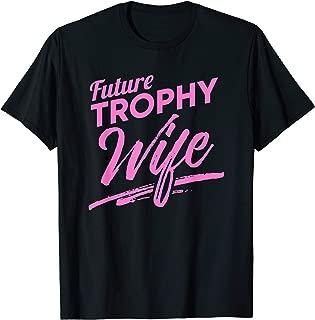 Future Trophy Wife T-Shirt - Funny Ladies TShirt - Female T T-Shirt