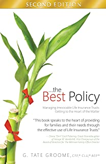 ... the Best Policy: Irrevocable Life Insurance Trusts: Getting to the Heart of the Matter