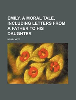 Emily, a Moral Tale, Including Letters from a Father to His Daughter
