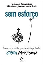 Sem esforço: Torne mais fácil o que é mais importante (Portuguese Edition)