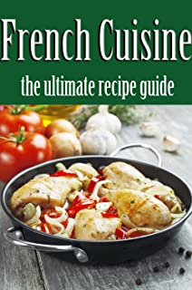 French Cuisine: The Ultimate Recipe Guide