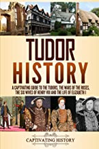 Tudor History: A Captivating Guide to the Tudors, the Wars of the Roses, the Six Wives of Henry VIII and the Life of Eliza...