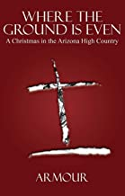 Where The Ground Is Even: A Christmas In The Arizona High Country (English Edition)