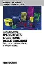 Iperattività e gestione delle emozioni. Percorsi educativo-didattici e motorio-sportivi (Strum. lavoro psico-sociale e educativo Vol. 112) (Italian Edition)
