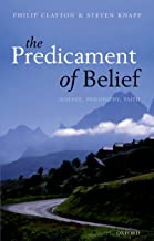 The Predicament of Belief: Science, Philosophy, and Faith