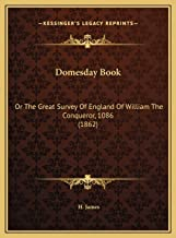Domesday Book: Or The Great Survey Of England Of William The Conqueror, 1086 (1862)