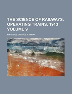 The Science of Railways Volume 9; Operating Trains. 1913