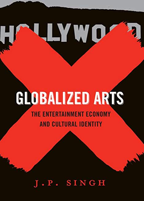 Globalized Arts: The Entertainment Economy and Cultural Identity (English Edition)