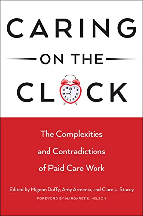 Caring on the Clock: The Complexities and Contradictions of Paid Care Work (Families in Focus)