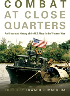 Combat at Close Quarters: An Illustrated History of the U.S. Navy in the Vietnam War