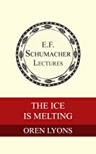 The Ice Is Melting (Annual E. F. Schumacher Lectures Book 24)