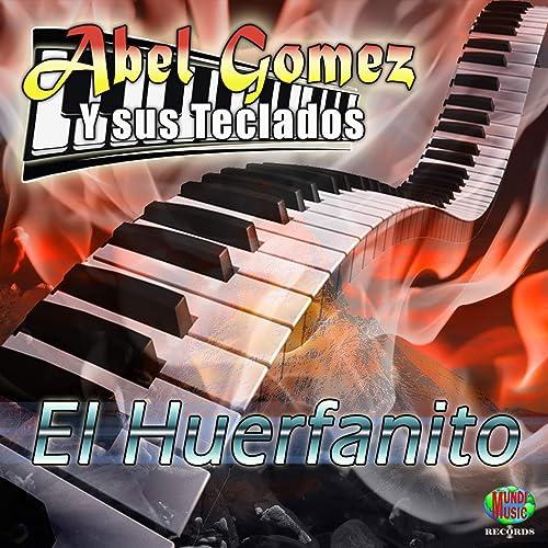 El Huerfanito de Abel Gómez y sus Teclados en Amazon Music ...
