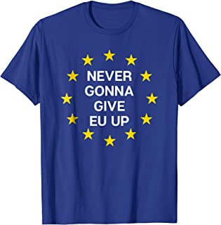 Never Gonna Give EU Up! Funny Anti Brexit T-Shirt