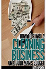 How to Start a Cleaning Business on a Poor Man's Budget Kindle Edition