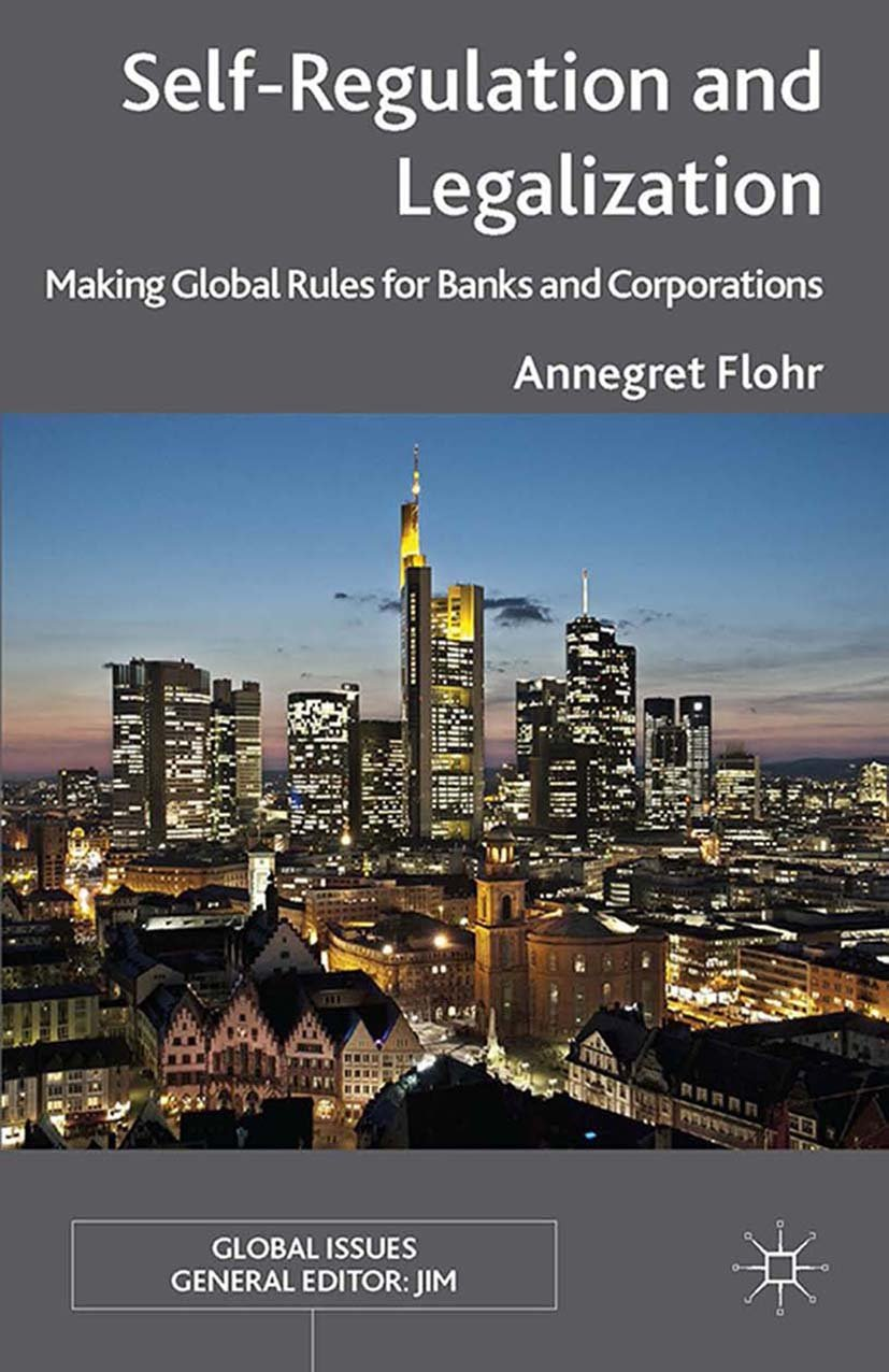 Self-Regulation and Legalization: Making Global Rules for Banks and Corporations (Global Issues)