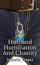 Husband Humiliation And Chastity: Extreme Cuckold, Wimp, FemDom