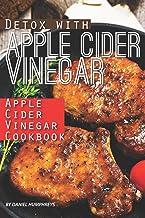 Detox with Apple Cider Vinegar: Apple Cider Vinegar Cookbook