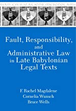 Fault, Responsibility, and Administrative Law in Late Babylonian Legal Texts (Mesopotamian Civilizations)