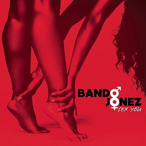 Bando jonez sex you mp3 download images 487