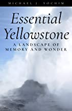 Essential Yellowstone: A Landscape of Memory and Wonder