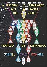 A IMAGEN Y SEMEJANZA Y LOS PANES DEL ZIELO.: Tratado de metafísica.
