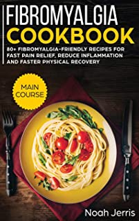 Fibromyalgia Cookbook: MAIN COURSE - 80+ Fibromyalgia-Friendly Recipes for Fast Pain Relief, Reduce Inflammation and Faste...