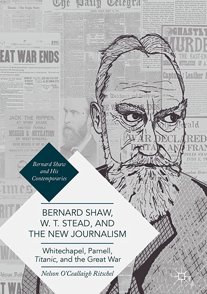 近く呼び起こす暗殺Bernard Shaw, W. T. Stead, and the New Journalism: Whitechapel, Parnell, Titanic, and the Great War (Bernard Shaw and His Contemporaries) (English Edition)
