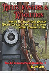Rifles, Rangers & Revolution: How the Elite Queen's Loyal American Rangers took full advantage of the explosive military technology of 1776. (Art In Arms Press) Paperback