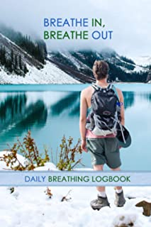 Breathe In, Breathe Out: Journal to keep track of your breathing exercises, cold showers and baths | Log book for recordin...