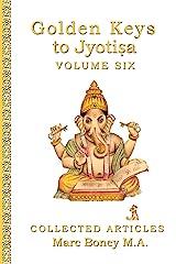 Golden Keys to Jyotisha: Volume Six Kindle Edition