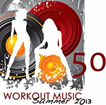50 Workout Music Summer 2013: Best Work Out Songs 120-125bpm, Soulful, Minimal & Deep House Fitness Music Collection