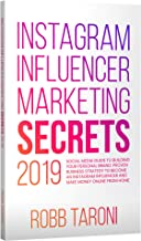 Instagram Influencer Marketing Secrets 2019: Social Media Guide to Building Your Personal Brand; Proven Business Strategy to Become an Instagram Influencer and Make Money Online From Home