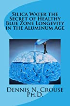 Silica Water the Secret of Healthy Blue Zone Longevity in the Aluminum Age